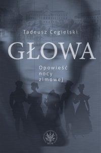 Głowa. Opowieść nocy zimowej - Tadeusz Cegielski - ebook