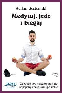 Medytuj, jedz i biegaj - Adrian Gostomski - ebook