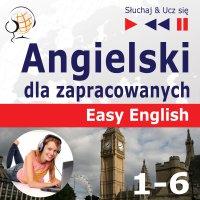 Angielski dla zapracowanych Easy English – Słuchaj & Ucz się: Części 1-6