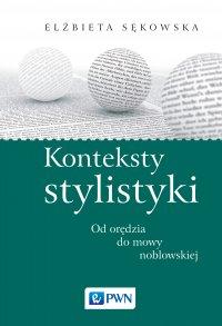 Konteksty stylistyki. Od orędzia do mowy noblowskiej - Elżbieta Sękowska - ebook