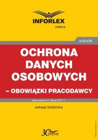 Ochrona danych osobowych – obowiązki pracodawcy - Jadwiga Sztabińska - ebook