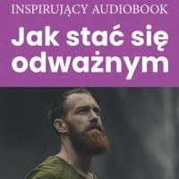 Jak stać się odważnym - Zespół autorski - Andrew Moszczynski Institute - audiobook
