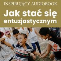 Jak stać się entuzjastycznym - Zespół autorski - Andrew Moszczynski Institute - audiobook