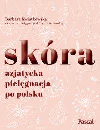 Skóra. Azjatycka pielęgnacja po polsku - Barbara Kwiatowska - ebook
