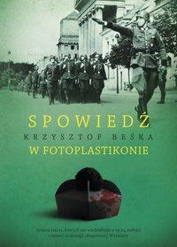 Spowiedź w fotoplastikonie - Krzysztof Beśka - ebook