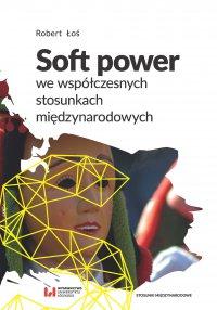 Soft power we współczesnych stosunkach międzynarodowych - Robert Łoś - ebook