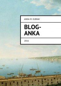 Blog-Anka - Anna Kubiak - ebook