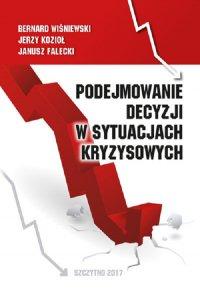 Podejmowanie decyzji w sytuacjach kryzysowych - Bernard Wiśniewski - ebook