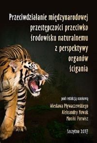 Przeciwdziałanie międzynarodowej przestępczości przeciwko środowisku naturalnemu z perspektywy organów ścigania - Wiesław Pływaczewski - ebook