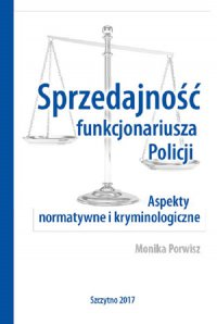 Sprzedajność funkcjonariusza Policji. Aspekty normatywne i kryminologiczne - Monika Porwisz - ebook