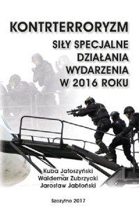 Kontrterroryzm. Siły specjalne, działania, wydarzenia w 2016 roku - Kuba Jałoszyński - ebook