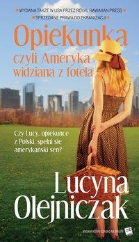 Opiekunka, czyli Ameryka widziana z fotela. Wydanie 2 - Lucyna Olejniczak - ebook