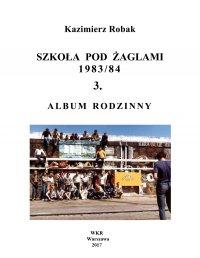 Szkoła Pod Żaglami 1983/84. 3. Album rodzinny - Kazimierz Robak - ebook