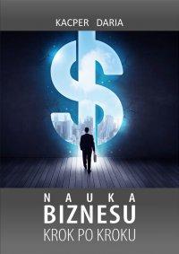Nauka Biznesu. Krok po kroku - Kacper Daria - ebook