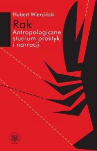 Rak. Antropologiczne studium praktyk i narracji - Hubert Wierciński - ebook