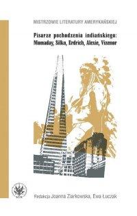 Pisarze pochodzenia indiańskiego : Momaday Silko Erdrich Alexie Vizenor - Ewa Łuczak - ebook