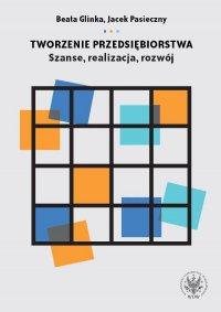 Tworzenie przedsiębiorstwa. Szanse, realizacja, rozwój - Jacek Pasieczny - ebook