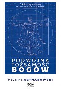 Podwójna tożsamość bogów - Michał Cetnarowski - ebook