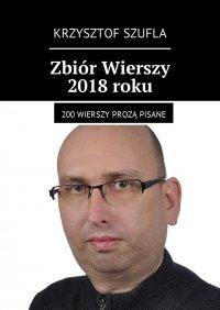 Zbiór Wierszy 2018 roku - Krzysztof Szufla - ebook