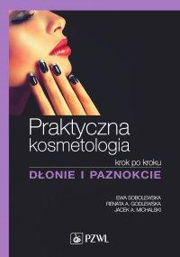 Praktyczna kosmetologia krok po kroku. Dłonie i paznokcie - Ewa Sobolewska - ebook