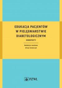 Edukacja pacjentów w pielęgniarstwie diabetologicznym. Konspekty - red. Alicja Szewczyk - ebook