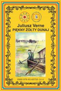 Piękny żółty Dunaj. Wg rękopisu. Pierwsze polskie tłumaczenie - Juliusz Verne - ebook