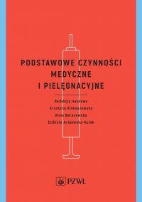 Podstawowe czynności medyczne i pielęgnacyjne - red. Krystyna Klimaszewska - ebook