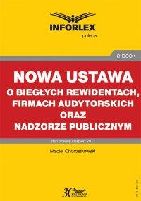 Nowa ustawa o biegłych rewidentach, firmach audytorskich oraz nadzorze publicznym - Maciej Chorostkowski - ebook