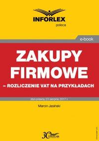 Zakupy firmowe – rozliczenie VAT na przykładach - Marcin Jasiński - ebook
