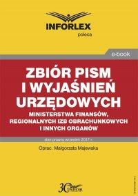 Zbiór pism i wyjaśnień urzędowych Ministerstwa Finansów, regionalnych izb obrachunkowych i innych organów - Małgorzata Majewska - ebook
