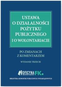 Ustawa o działalności pożytku publicznego i o wolontariacie po zmianach z komentarzem - dr Katarzyna Trzpioła - ebook