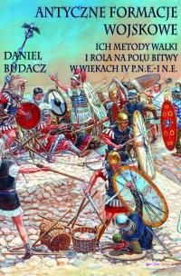 Antyczne formacje wojskowe. Ich metody walki i rola na polu bitwy w wiekach IV p.n.e.-I n.e.