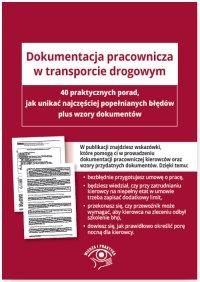 Dokumentacja pracownicza w transporcie drogowym. 40 wskazówek, jak uniknąć najczęstszych błędów plus wzory dokumentów