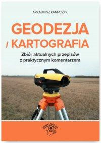 Geodezja i Kartografia. Zbiór aktualnych przepisów z praktycznym komentarzem
