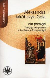 Akt pamięci - Aleksandra Jakóbczyk-Gola - ebook