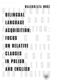 Bilingual Language Acquisition : Focus on Relative Clauses in Polish and English