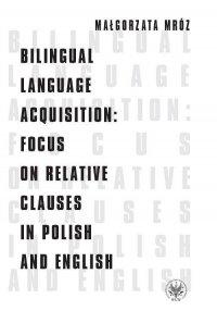 Bilingual Language Acquisition : Focus on Relative Clauses in Polish and English - Małgorzata Mróz - ebook