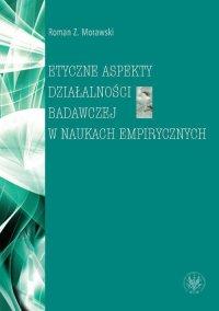 Etyczne aspekty działalności badawczej w naukach empirycznych - Roman Z. Morawski - ebook