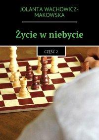 Życie wniebycie - Jolanta Wachowicz-Makowska - ebook