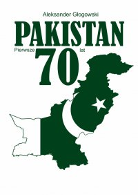 Pakistan. Pierwsze 70 lat - Aleksander Głogowski - ebook