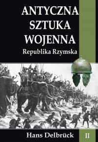 Antyczna sztuka wojenna. Tom II. Republika Rzymska - Hans Delbruck - ebook