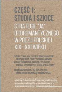 """Strategie """"ja"""" (po)romantycznego w poezji polskiej XIX-XXI wieku. Część 1: Studia i szkice. Część 2: Rozmowy - Jacek Brzozowski - ebook"""
