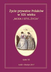 Życie prywatne Polaków w XIX wieku. Moda i styl życia. Tom VI - Jarosław Kita - ebook