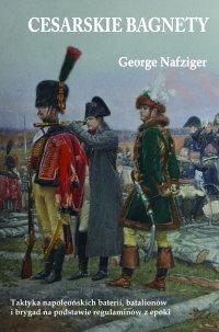 Cesarskie bagnety. Taktyka napoleońskich baterii, batalionów i brygad na podstawie regulaminów z epoki