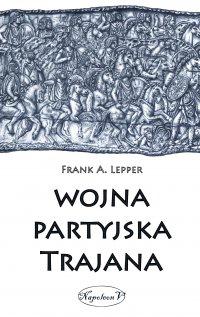 Wojna partyjska Trajana - Frank A. Lepper - ebook