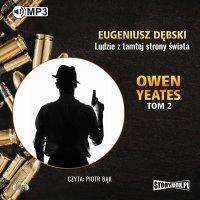 Owen Yeates. Tom 2. Ludzie z tamtej strony czasu - Eugeniusz Dębski - audiobook