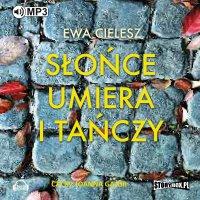 Słońce umiera i tańczy - Ewa Cielesz - audiobook