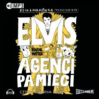 Bzik & Makówka przedstawiają: Elvis i Agenci Pamięci - Rafał Witek - audiobook