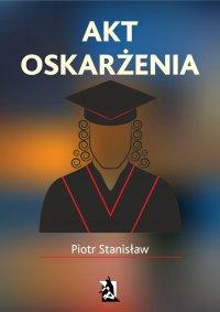 Akt oskarżenia - Piotr Stanisław - ebook