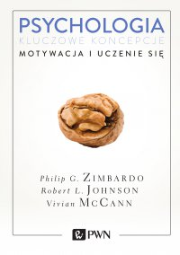 Psychologia. Kluczowe koncepcje. Tom 2. Motywacja i uczenie się - Philip G. Zimbardo - ebook
